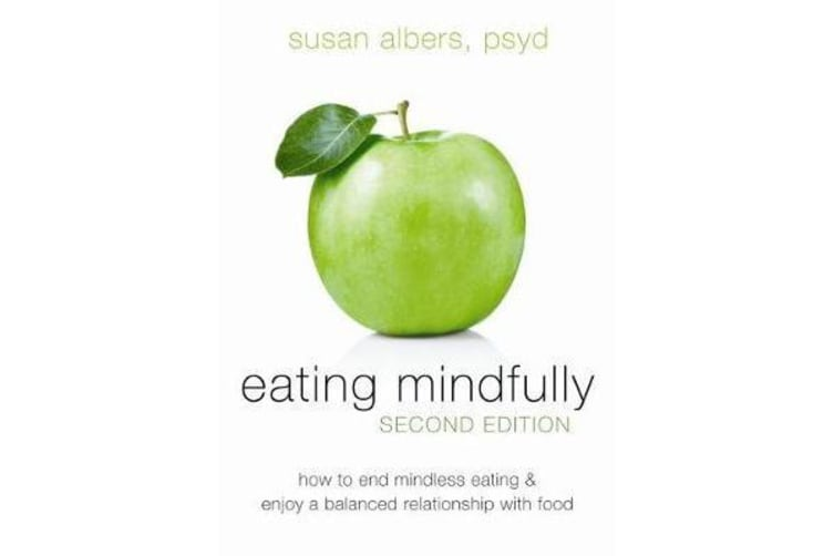 Eating Mindfully, Second Edition - How to End Mindless Eating and Enjoy a Balanced Relationship with Food