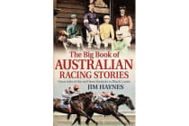 The Big Book of Australian Racing Stories - Great Tales of the Turf from Jorrocks to Black Caviar