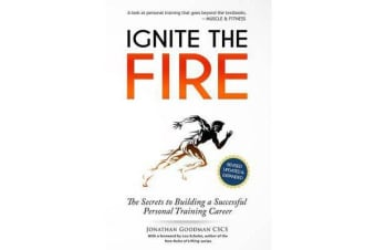 Ignite the Fire - The Secrets to Building a Successful Personal Training Career