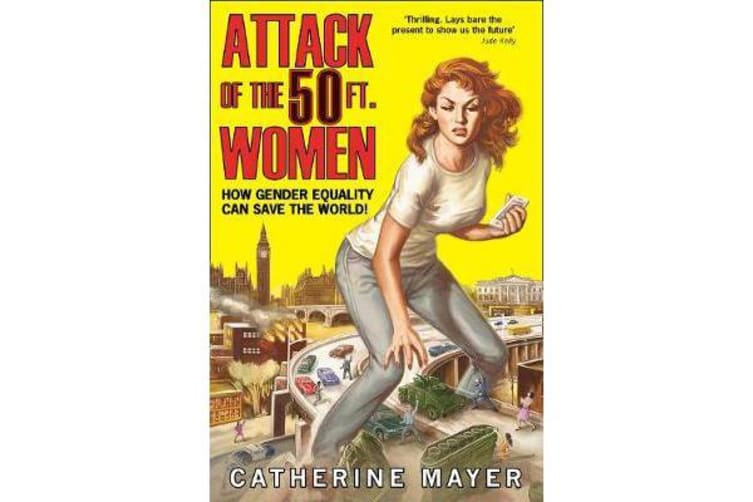 Attack of the 50 Ft. Women - How Gender Equality Can Save the World!