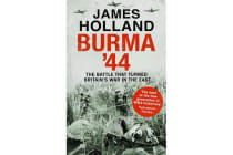 Burma '44 - The Battle That Turned Britain's War in the East