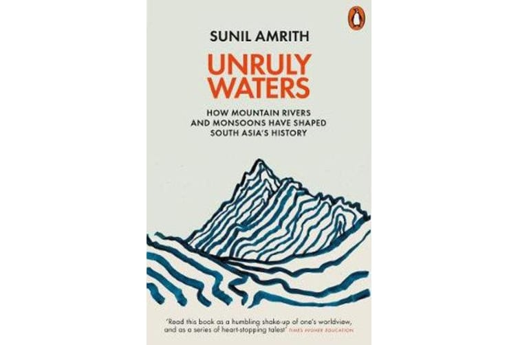 Unruly Waters - How Mountain Rivers and Monsoons Have Shaped South Asia's History