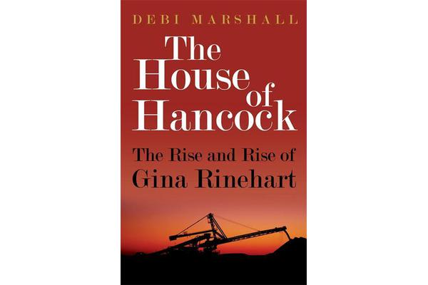 The House of Hancock : the rise and rise of Gina Rinehart, Debi Marshall