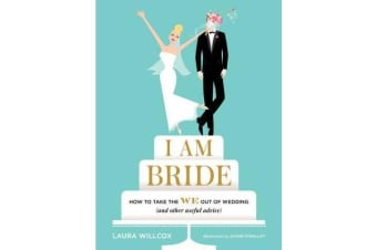 """I AM BRIDE: How to Take the WE Out of Wedding, and Other Useful A - """"How to Take the WE Out of Wedding, and Other Useful Advice"""""""