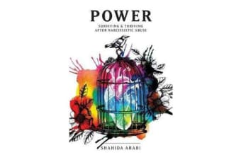 Power - Surviving and Thriving After Narcissistic Abuse: A Collection of Essays on Malignant Narcissism and Recovery from Emotional Abuse