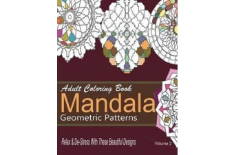 Adult Coloring Books Mandala Geometric Patterns - Relax & de-Stress with These Beautiful Designs: Over 40 More Symmetrical Mandalas and Geometric Patterns