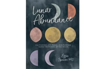 Lunar Abundance - Cultivating Joy, Peace, and Purpose Using the Phases of the Moon