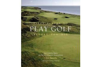 Fifty Places to Play Golf Before You Die - Golf Experts Share the World's Greatest Destinations