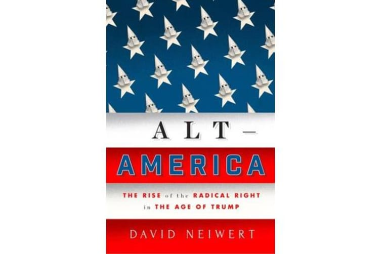 Alt America - The Rise of the Radical Right in the Age of Trump