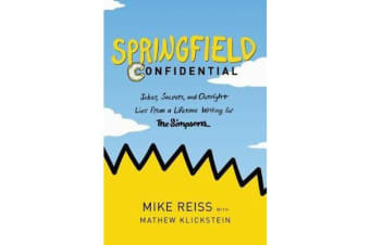 Springfield Confidential - Jokes, Secrets, and Outright Lies from a Lifetime Writing for the Simpsons