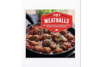 101 Meatballs - And Other Deliciously Spherical Recipes for Meat, Fish and Vegetables