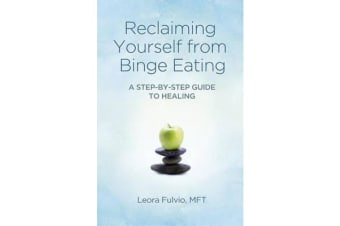 Reclaiming Yourself from Binge Eating - A Step-by-step Guide to Healing