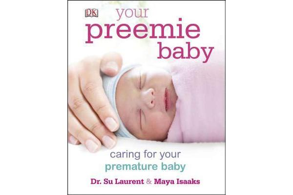 Your Preemie Baby - Caring for Your Premature Baby