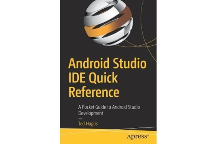 Android Studio IDE Quick Reference - A Pocket Guide to Android Studio Development