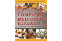 The Complete Medicinal Herbal - A Practical Guide to the Healing Properties of Herbs