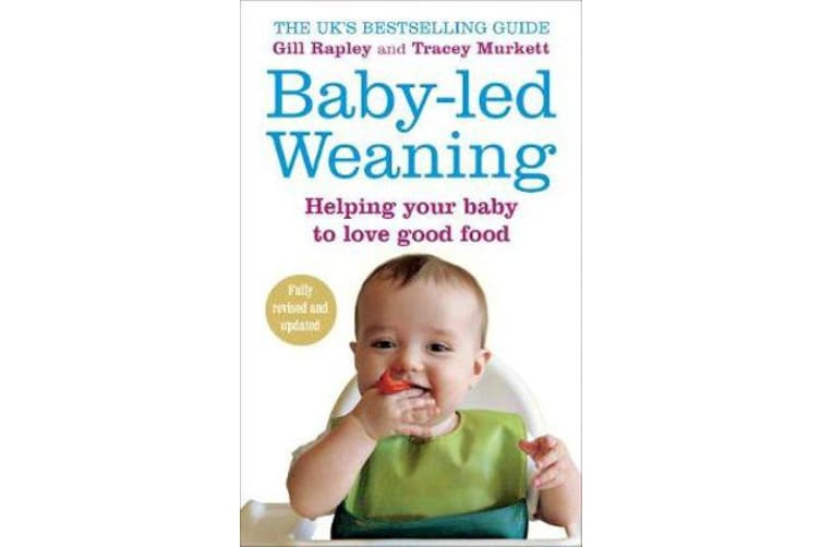 Baby-led Weaning - Helping Your Baby to Love Good Food