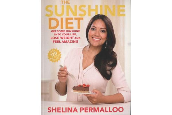 The Sunshine Diet - Get Some Sunshine into Your Life, Lose Weight and Feel Amazing - Over 120 Delicious Recipes