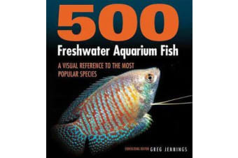 500 Freshwater Aquarium Fish - A Visual Reference to the Most Popular Species