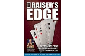 Raiser's Edge - Tournament Poker Strategies for Today's Aggressive Game