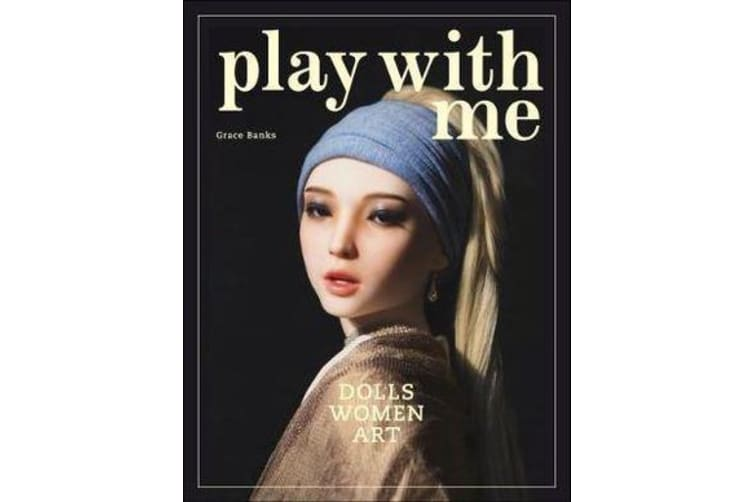 Play with Me - Dolls, Women and Art