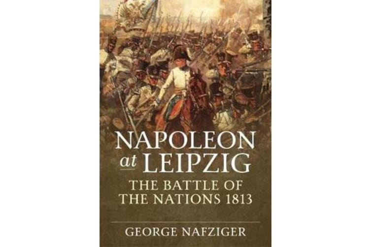 Napoleon at Leipzig - The Battle of the Nations 1813