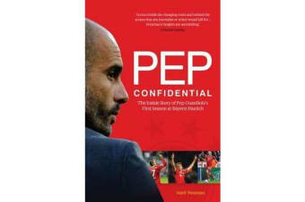 Pep Confidential - The Inside Story of Pep Guardiola's First Season at Bayern Munich