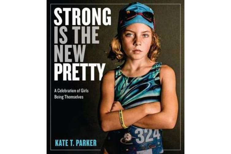 Strong Is the New Pretty - A Celebration of Girls Being Themselves