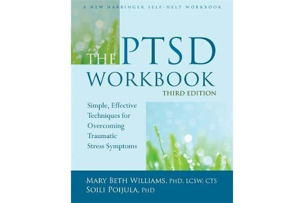 The PTSD Workbook, 3rd Edition - Simple, Effective Techniques for Overcoming Traumatic Stress Symptoms