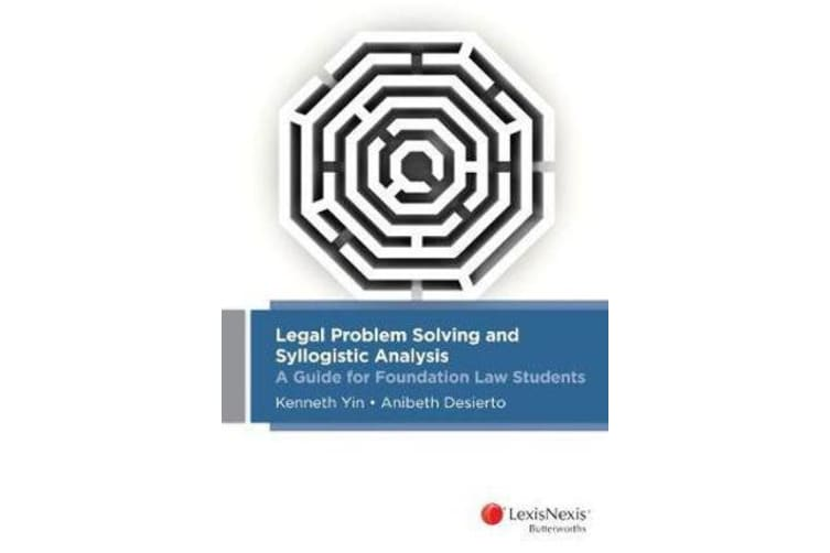 Legal Problem Solving and Syllogistic Analysis - A Guide for Foundation Law Students