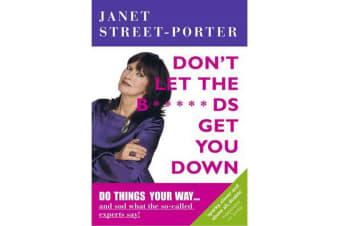 Don't Let The B*****Ds Get You Down - By Janet Street-Porter