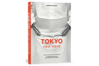 Tokyo New Wave - 31 Chefs Defining Japan's Next Generation, with Recipes