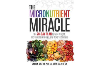 The Micronutrient Miracle - The 28-Day Plan To Lose Weight, Increase Your Energy, And Reverse Disease