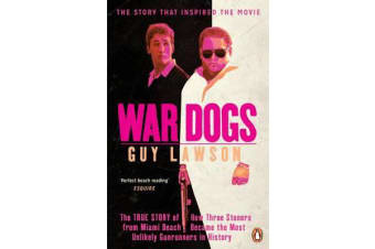 War Dogs - The True Story of How Three Stoners from Miami Beach Became the Most Unlikely Gunrunners in History