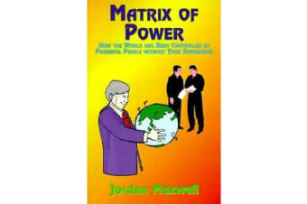 Matrix of Power - How the World Has Been Controlled by Powerful People without Your Knowledge