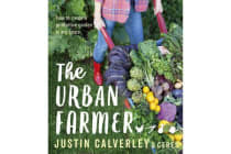 The Urban Farmer - How to Create a Productive Garden in Any Space