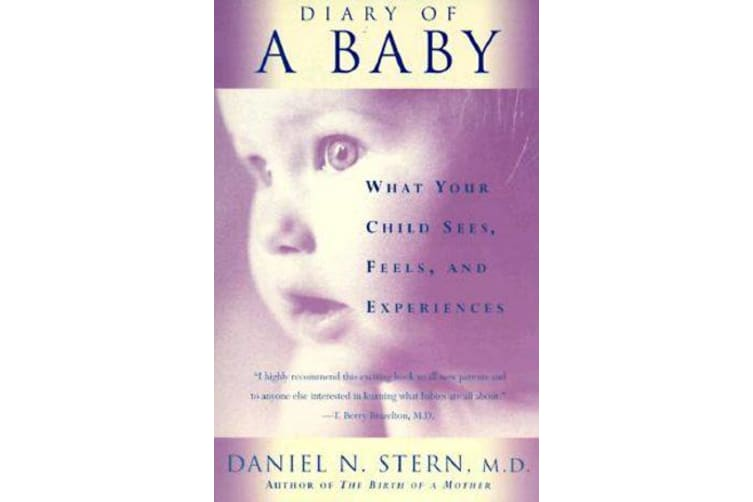 Diary Of A Baby - What Your Child Sees, Feels, And Experiences