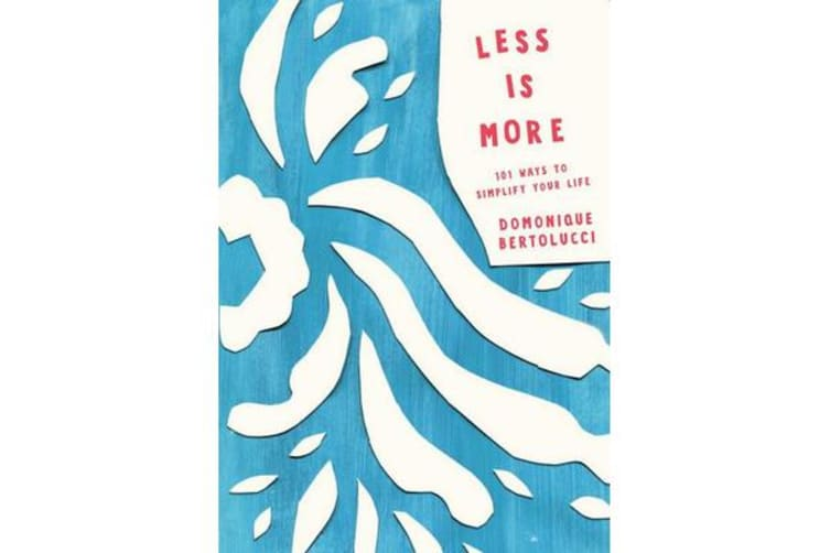 Less is More - 101 Ways to Simplify Your Life