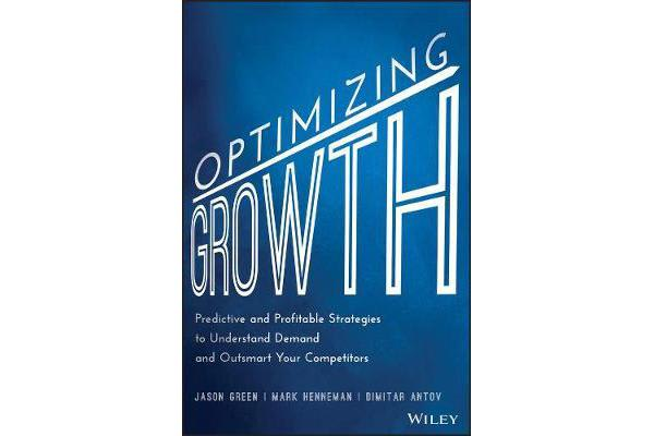 Optimizing Growth - Predictive and Profitable Strategies to Understand Demand and Outsmart Your Competitors