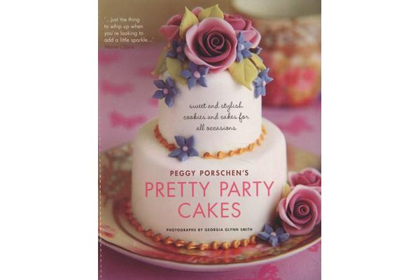 Pretty Party Cakes - Sweet and Stylish Cookies and Cakes for All Occasions