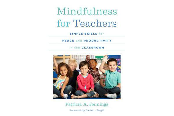 Mindfulness for Teachers - Simple Skills for Peace and Productivity in the Classroom