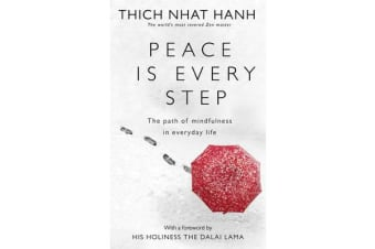 Peace Is Every Step - The Path of Mindfulness in Everyday Life