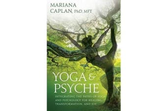 Yoga and Psyche - Integrating the Paths of Yoga and Psychology for Healing, Transformation, and Joy