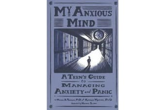 My Anxious Mind - A Teen's Guide to Managing Anxiety and Panic