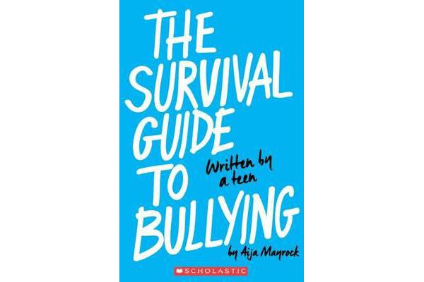 The Survival Guide to Bullying: Written by a Teen - Written by a Teen