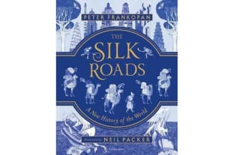 The Silk Roads - A New History of the World - Illustrated Edition
