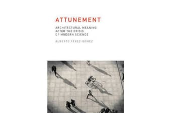 Attunement - Architectural Meaning after the Crisis of Modern Science