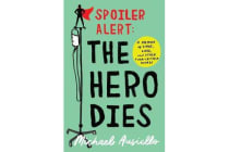Spoiler Alert: The Hero Dies - A Memoir of Love, Loss, and Other Four-Letter Words