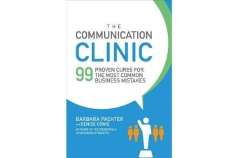 The Communication Clinic - 99 Proven Cures for the Most Common Business Mistakes