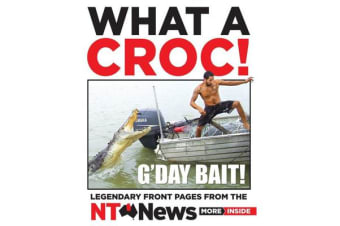 What a Croc! - Legendary front pages from the NT News