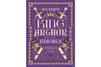 The Story of King Arthur and His Knights (Barnes & Noble Collectible Classics - Children's Edition)